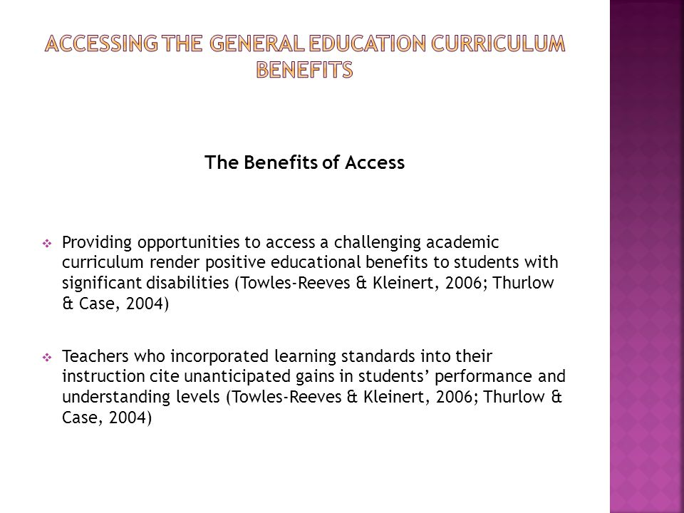 The Benefits of Access  Providing opportunities to access a challenging academic curriculum render positive educational benefits to students with sig