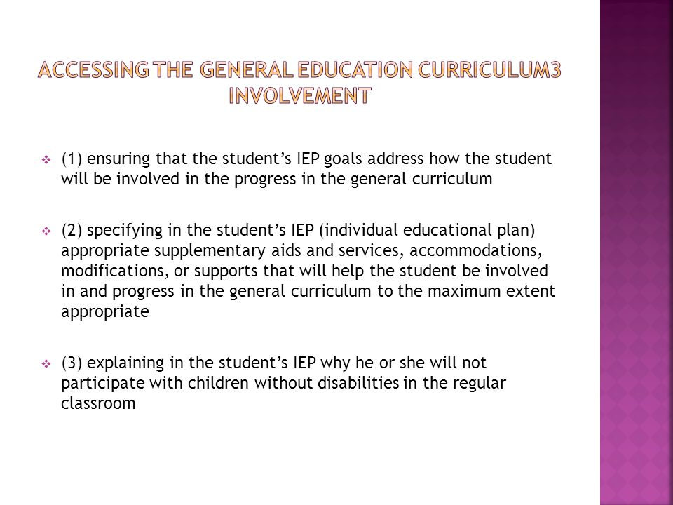 A student's IEP must state how the student's disability affects his or her involvement in and progress in the general curriculum and must contain measureable annual goals (including benchmarks or short-term objectives) that address how the student will be involved in and progress in the general curriculum.