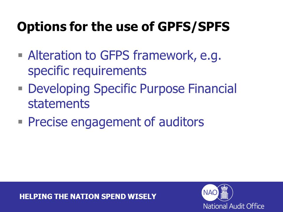 HELPING THE NATION SPEND WISELY Options for the use of GPFS/SPFS  Alteration to GFPS framework, e.g.