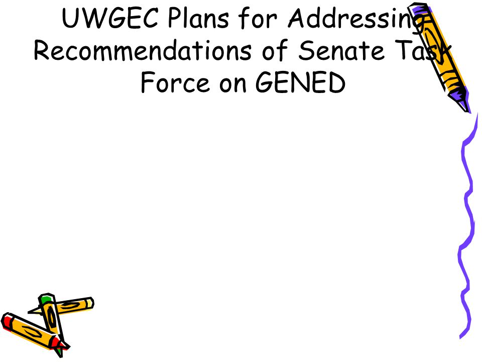 UWGEC Plans for Addressing Recommendations of Senate Task Force on GENED