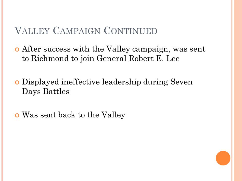 V ALLEY C AMPAIGN C ONTINUED After success with the Valley campaign, was sent to Richmond to join General Robert E.