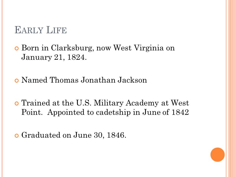 E ARLY L IFE Born in Clarksburg, now West Virginia on January 21, 1824.