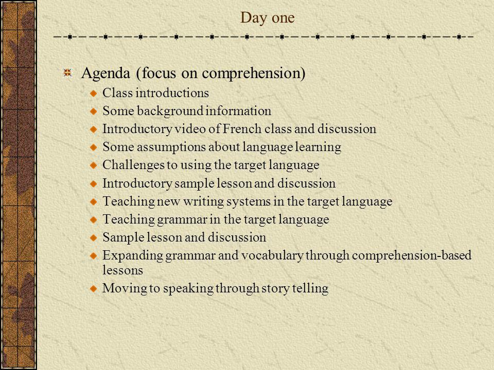 Day one Agenda (focus on comprehension) Class introductions Some background information Introductory video of French class and discussion Some assumpt