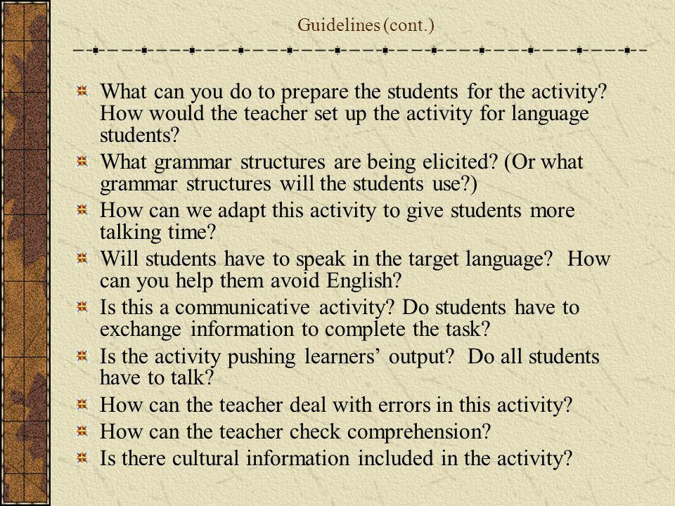 Guidelines (cont.) What can you do to prepare the students for the activity? How would the teacher set up the activity for language students? What gra