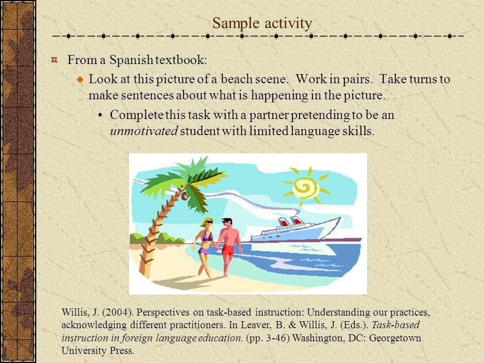 Sample activity From a Spanish textbook: Look at this picture of a beach scene. Work in pairs. Take turns to make sentences about what is happening in