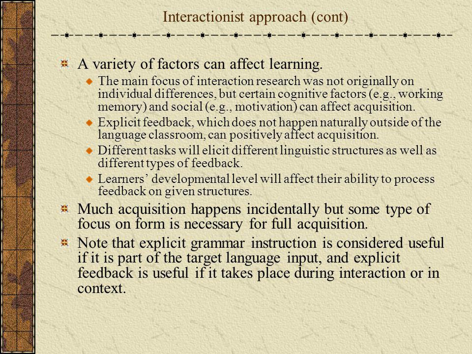 Interactionist approach (cont) A variety of factors can affect learning. The main focus of interaction research was not originally on individual diffe