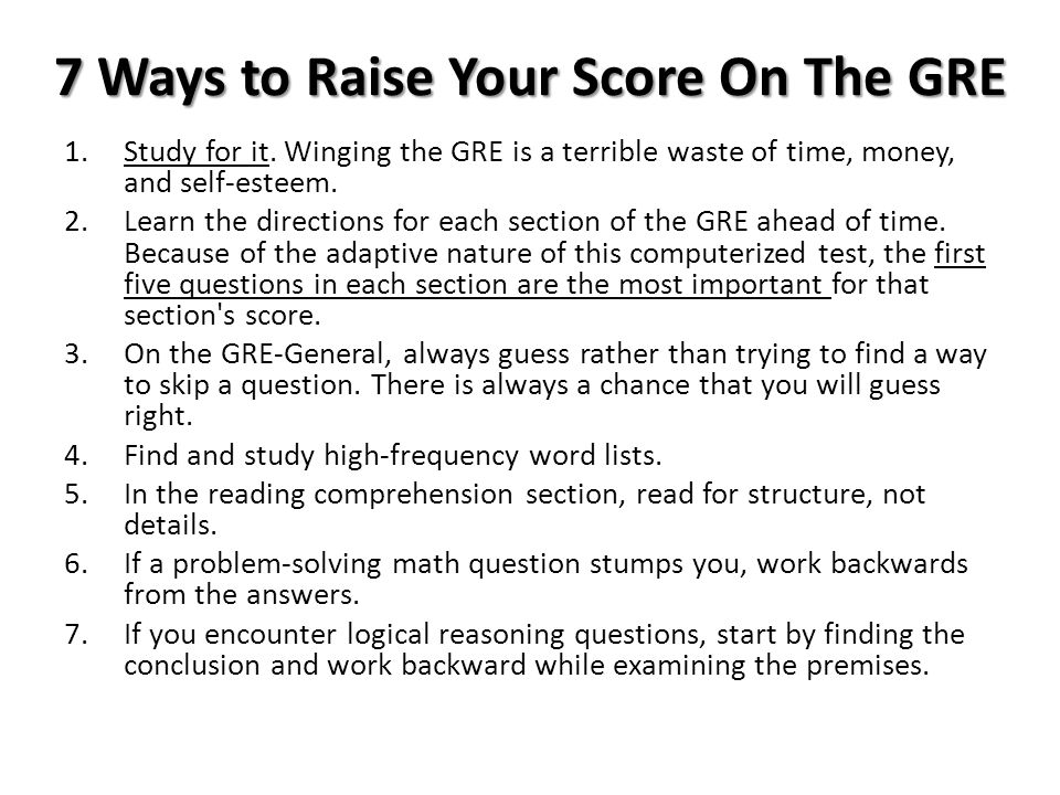 7 Ways to Raise Your Score On The GRE 1.Study for it.