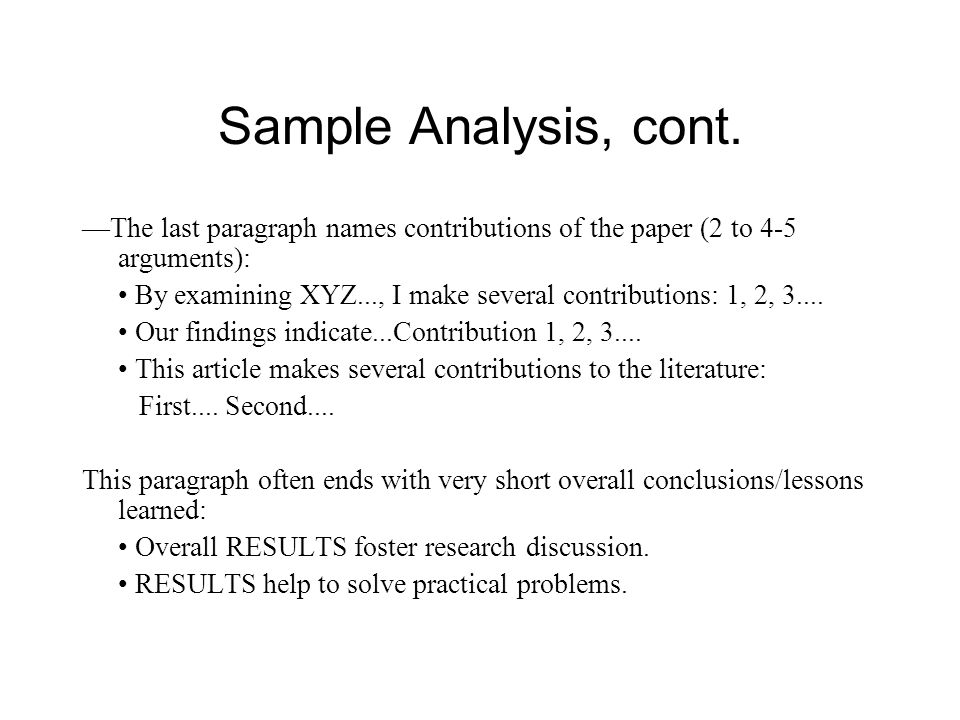 Sample Analysis, cont. —The last paragraph names contributions of the paper (2 to 4-5 arguments): By examining XYZ..., I make several contributions: 1