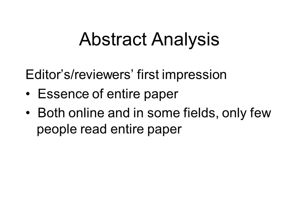 Abstract Analysis Editor's/reviewers' first impression Essence of entire paper Both online and in some fields, only few people read entire paper