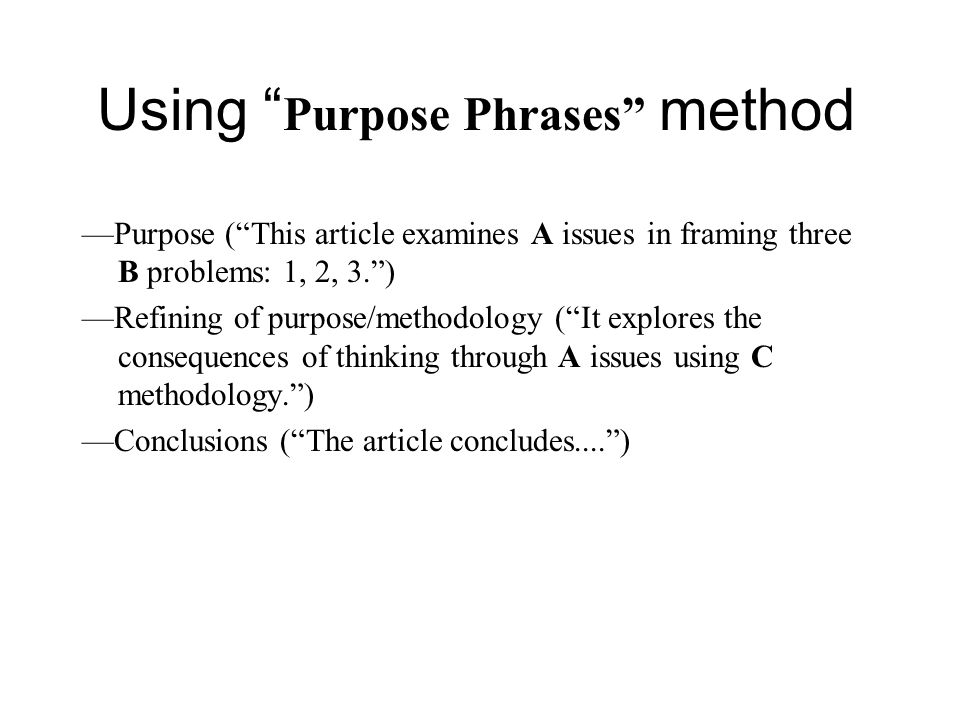 "Using "" Purpose Phrases"" method —Purpose (""This article examines A issues in framing three B problems: 1, 2, 3."") —Refining of purpose/methodology (""I"