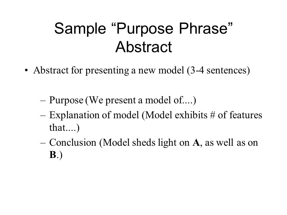 "Sample ""Purpose Phrase"" Abstract Abstract for presenting a new model (3-4 sentences) –Purpose (We present a model of....) –Explanation of model (Model"