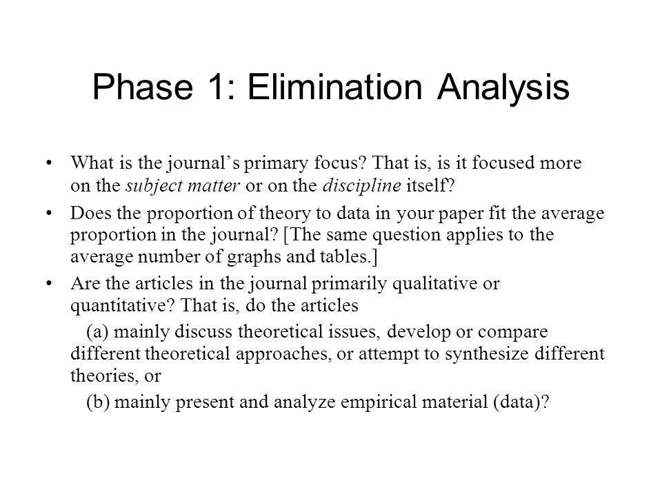 Phase 1: Elimination Analysis What is the journal's primary focus? That is, is it focused more on the subject matter or on the discipline itself? Does
