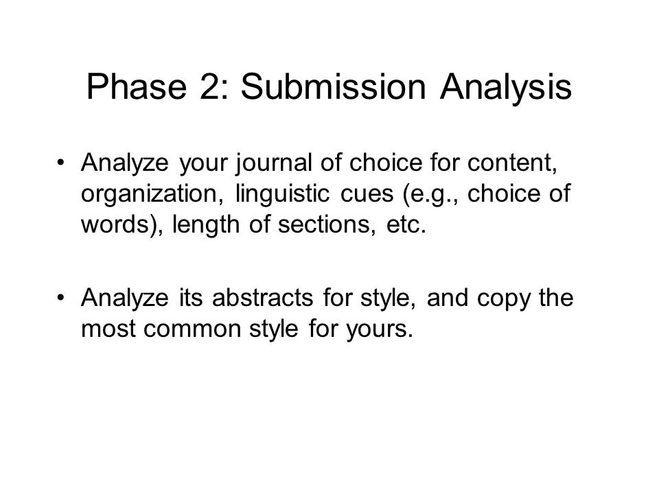 Phase 2: Submission Analysis Analyze your journal of choice for content, organization, linguistic cues (e.g., choice of words), length of sections, etc.