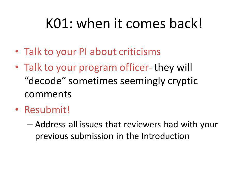 """K01: when it comes back! Talk to your PI about criticisms Talk to your program officer- they will """"decode"""" sometimes seemingly cryptic comments Resubm"""