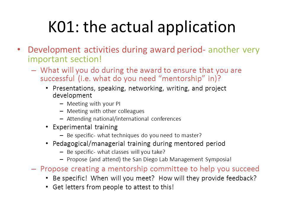 K01: the actual application Development activities during award period- another very important section! – What will you do during the award to ensure