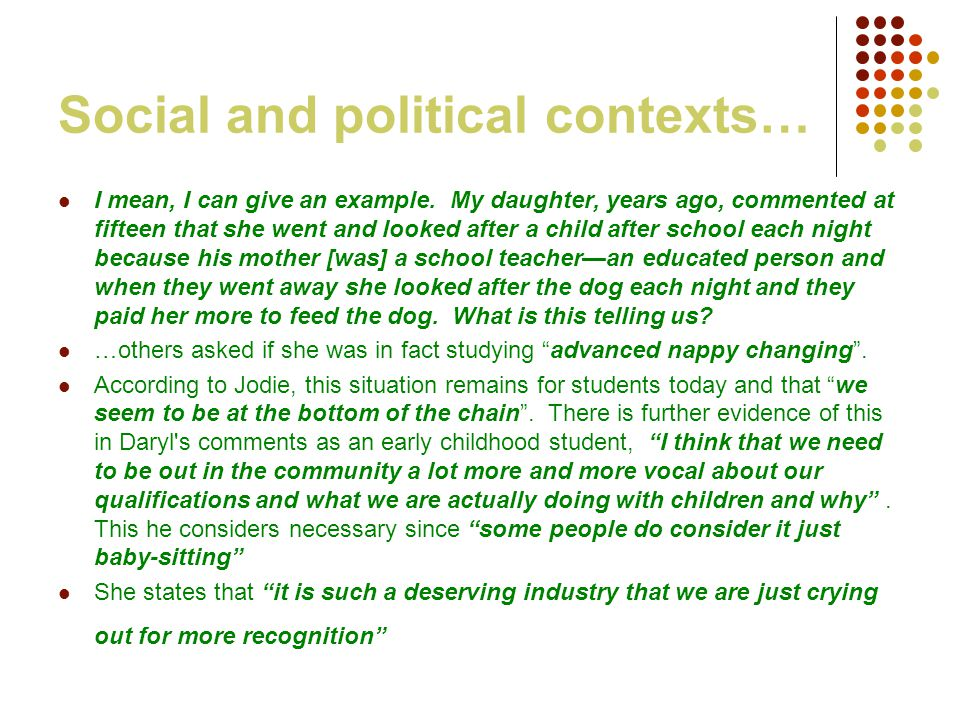 Social and political contexts… I mean, I can give an example. My daughter, years ago, commented at fifteen that she went and looked after a child afte