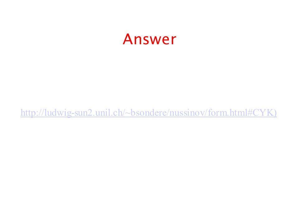 Answer http://ludwig-sun2.unil.ch/~bsondere/nussinov/form.html#CYK)