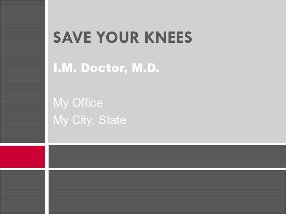 SAVE YOUR KNEES I.M. Doctor, M.D. My Office My City, State