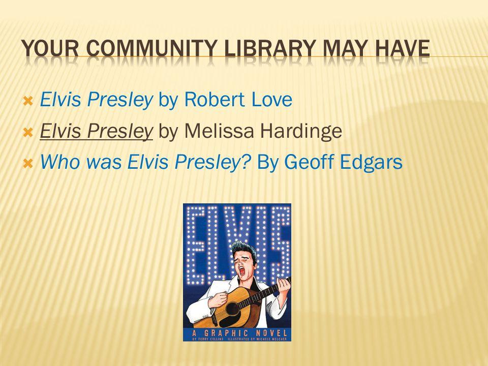  Elvis Presley by Robert Love  Elvis Presley by Melissa Hardinge  Who was Elvis Presley? By Geoff Edgars