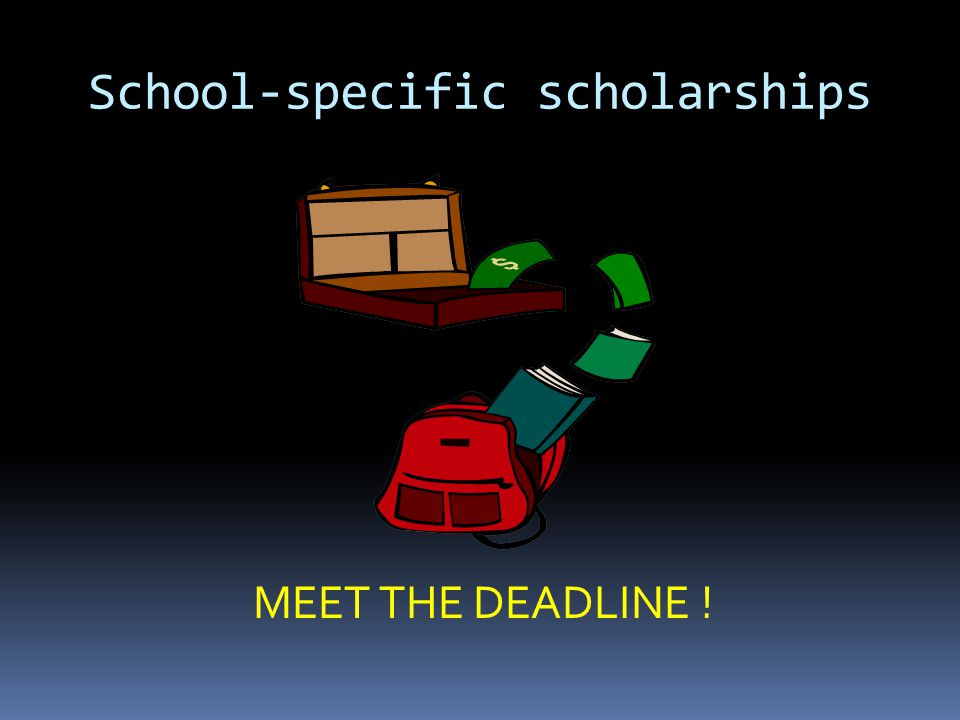 School-specific scholarships MEET THE DEADLINE !