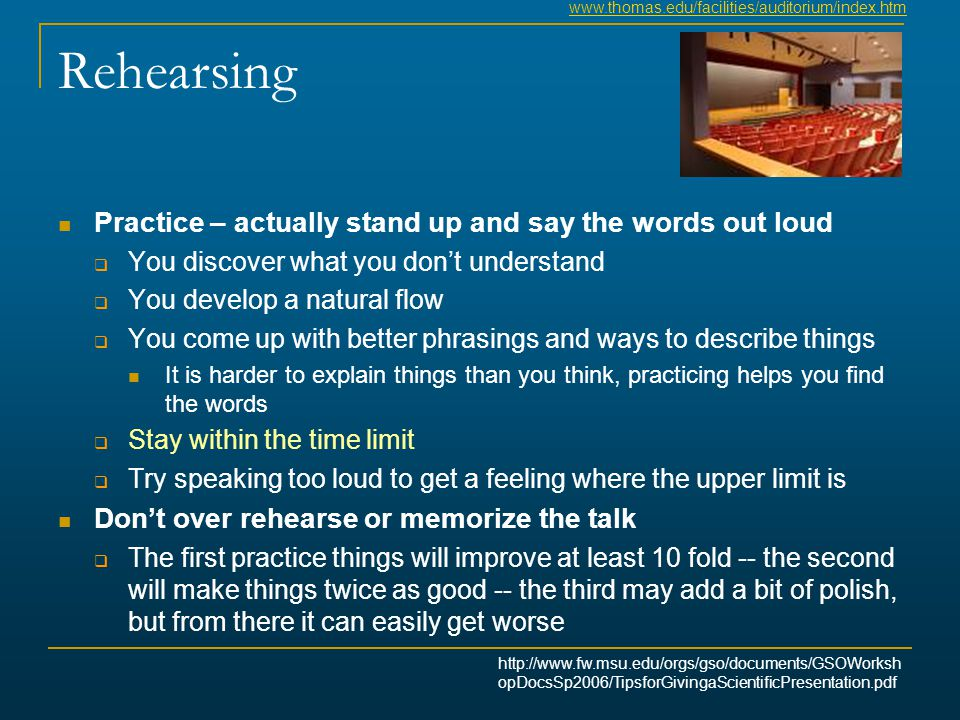 Rehearsing Practice – actually stand up and say the words out loud  You discover what you don't understand  You develop a natural flow  You come up
