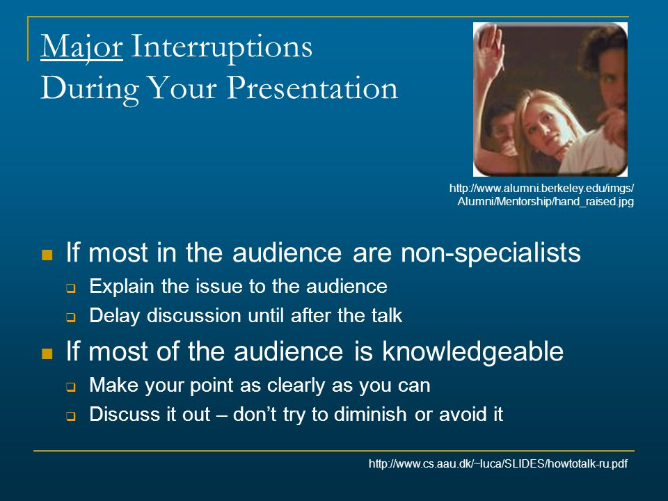 Major Interruptions During Your Presentation If most in the audience are non-specialists  Explain the issue to the audience  Delay discussion until