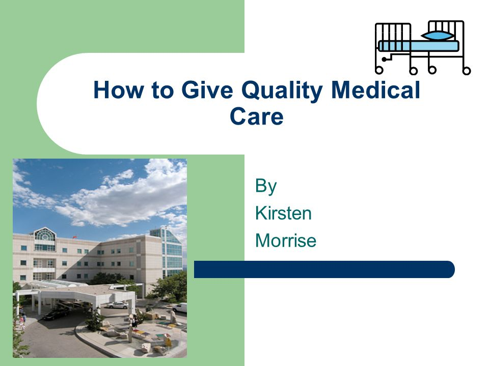 How to Give Quality Medical Care By Kirsten Morrise