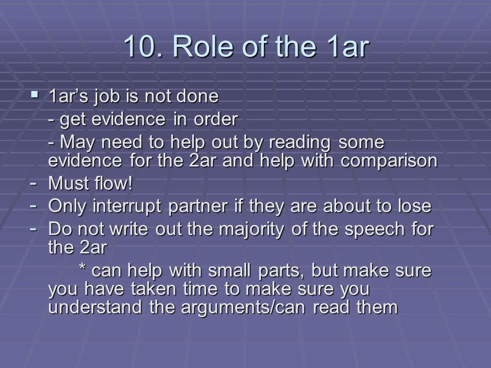 10. Role of the 1ar  1ar's job is not done - get evidence in order - May need to help out by reading some evidence for the 2ar and help with comparis