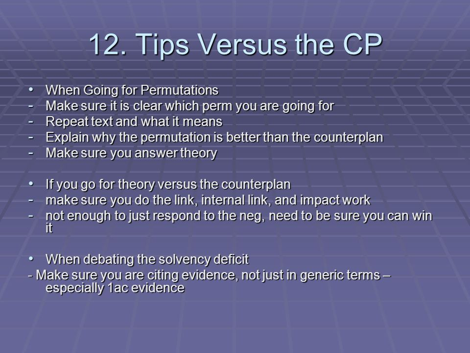 12. Tips Versus the CP When Going for Permutations When Going for Permutations - Make sure it is clear which perm you are going for - Repeat text and
