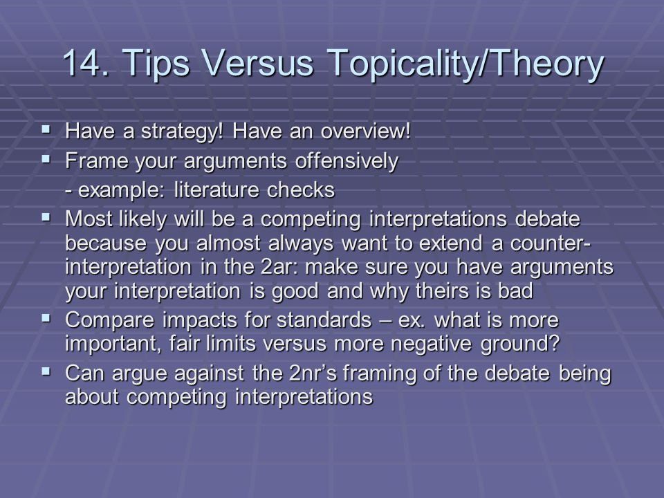 14. Tips Versus Topicality/Theory  Have a strategy! Have an overview!  Frame your arguments offensively - example: literature checks  Most likely w