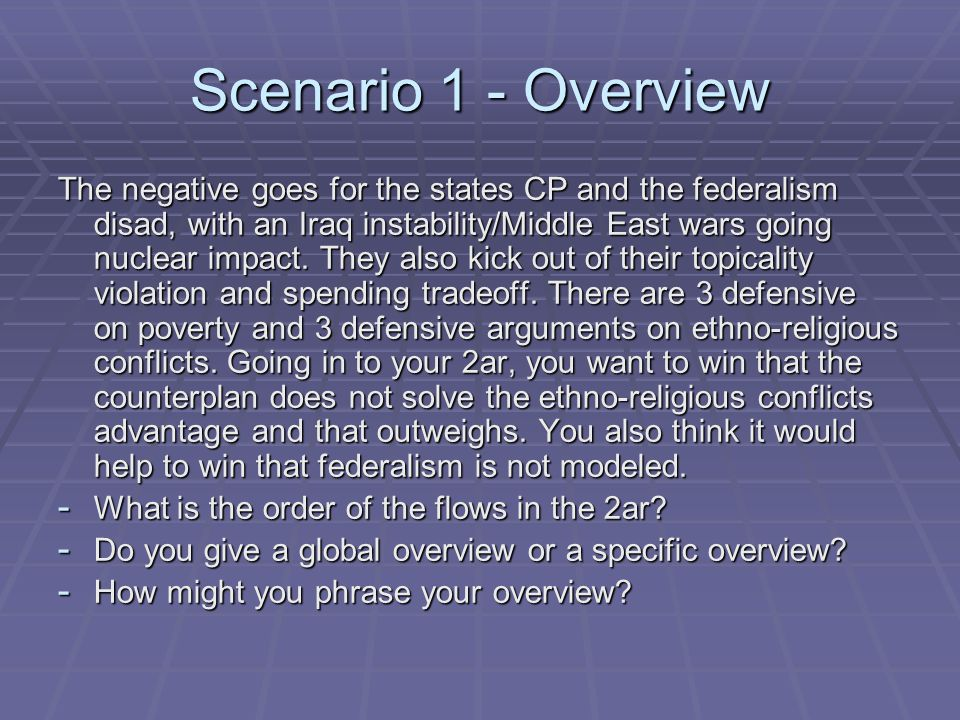 Scenario 1 - Overview The negative goes for the states CP and the federalism disad, with an Iraq instability/Middle East wars going nuclear impact.