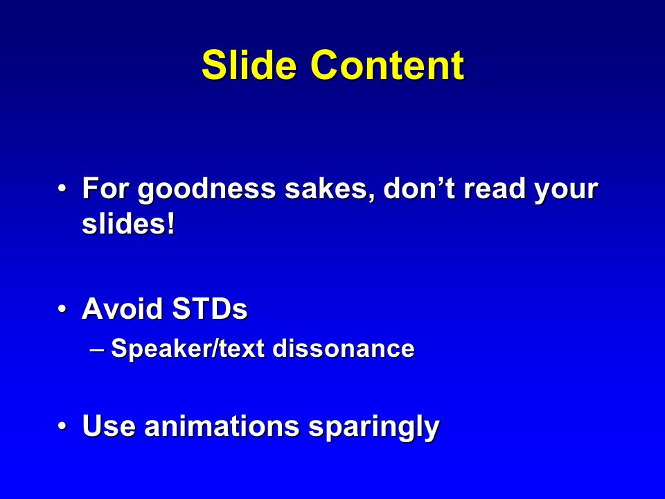 Slide Content For goodness sakes, don't read your slides!For goodness sakes, don't read your slides.