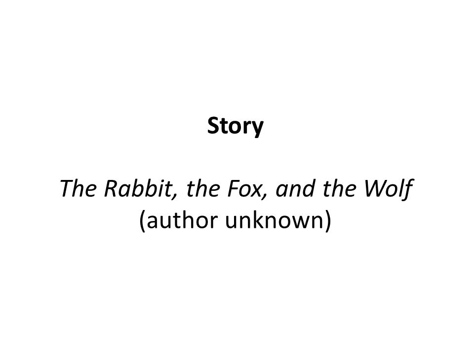 Story The Rabbit, the Fox, and the Wolf (author unknown)