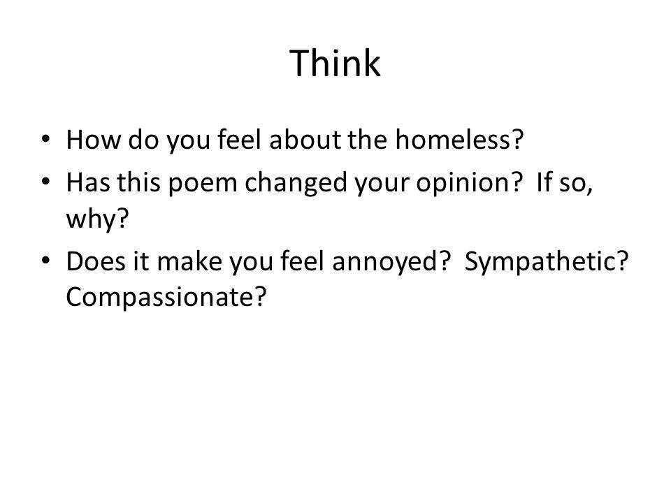Think How do you feel about the homeless. Has this poem changed your opinion.