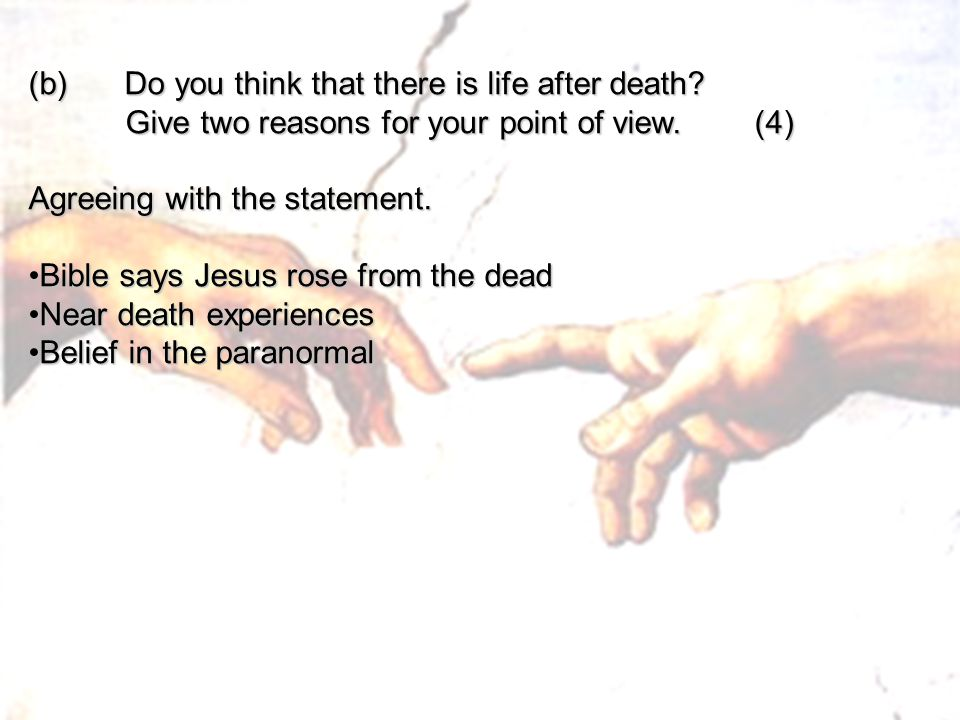 (b) Do you think that there is life after death? Give two reasons for your point of view. (4) Give two reasons for your point of view. (4) Agreeing wi