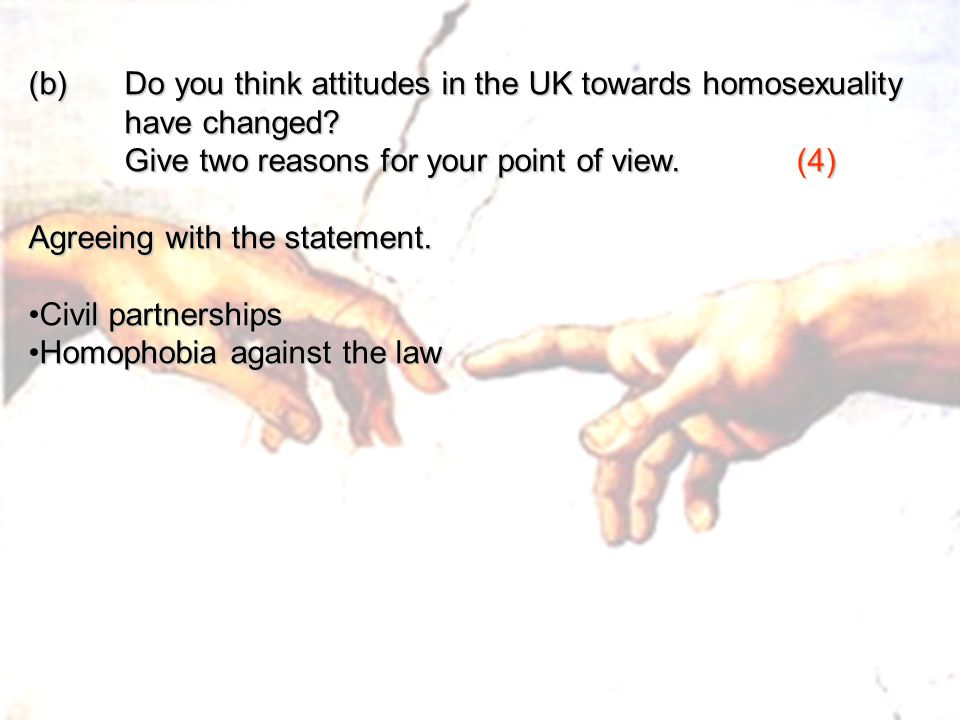 (b) Do you think attitudes in the UK towards homosexuality have changed? Give two reasons for your point of view. (4) Agreeing with the statement. Civ