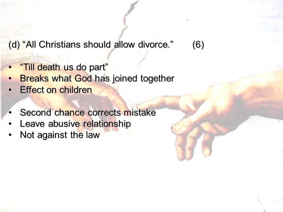 """(d) """"All Christians should allow divorce."""" (6) """"Till death us do part""""""""Till death us do part"""" Breaks what God has joined togetherBreaks what God has j"""