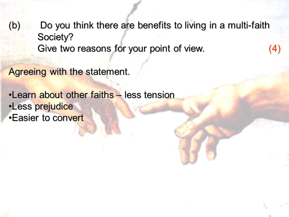 (b) Do you think there are benefits to living in a multi-faith Society? Give two reasons for your point of view. (4) Agreeing with the statement. Lear