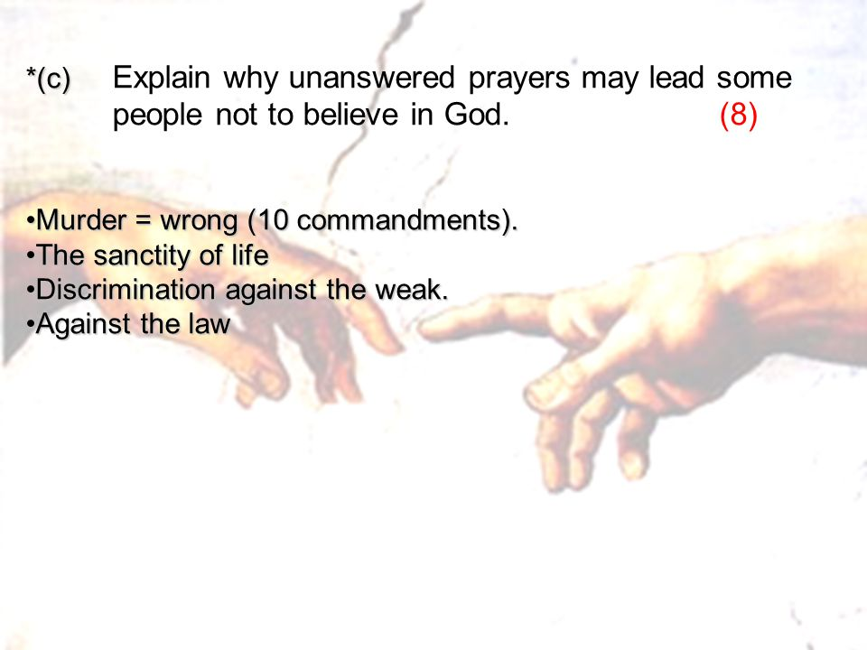 *(c) *(c) Explain why unanswered prayers may lead some people not to believe in God.(8) Murder = wrong (10 commandments).Murder = wrong (10 commandmen
