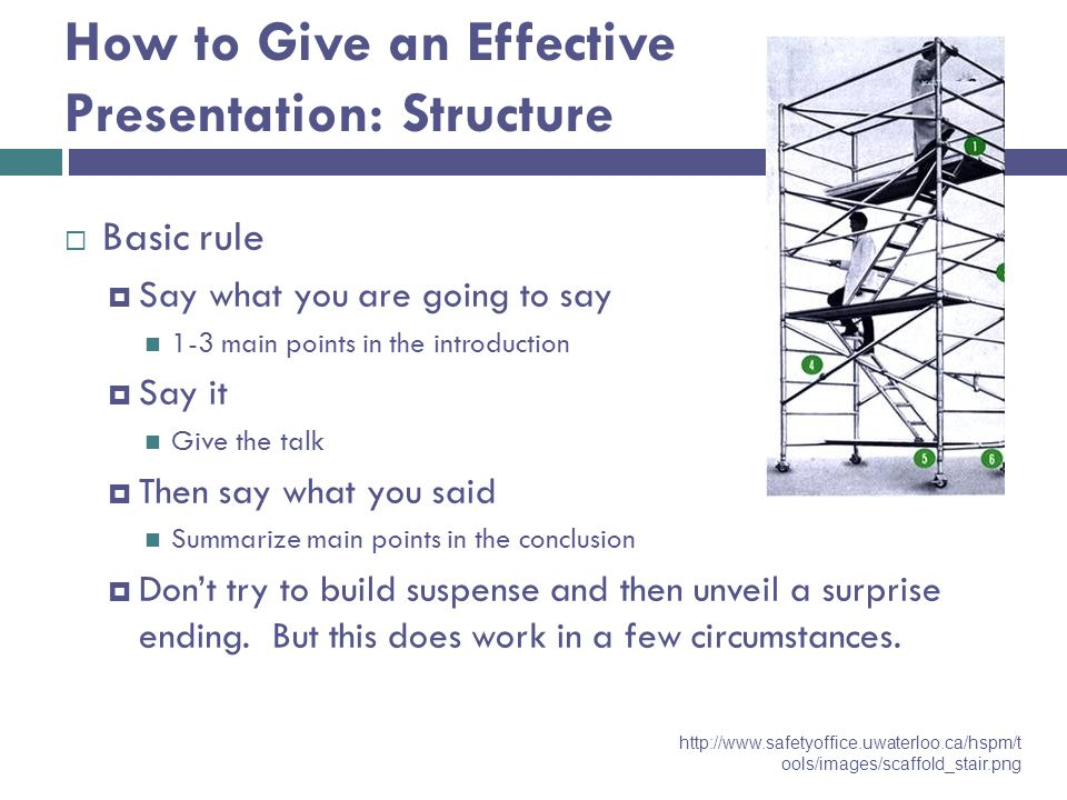 Tell a Story  Prepare your material so that it tells a story logically  Subject: title, authors, acknowledgements  Introduction/overview  Method/approach  Results/information/analysis  Conclusion/summary  Why and to whom are you giving this presentation.