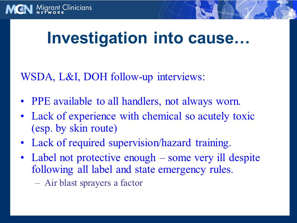 Investigation into cause… WSDA, L&I, DOH follow-up interviews: PPE available to all handlers, not always worn.