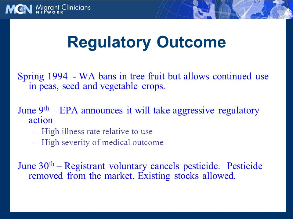 Regulatory Outcome Spring 1994 - WA bans in tree fruit but allows continued use in peas, seed and vegetable crops.