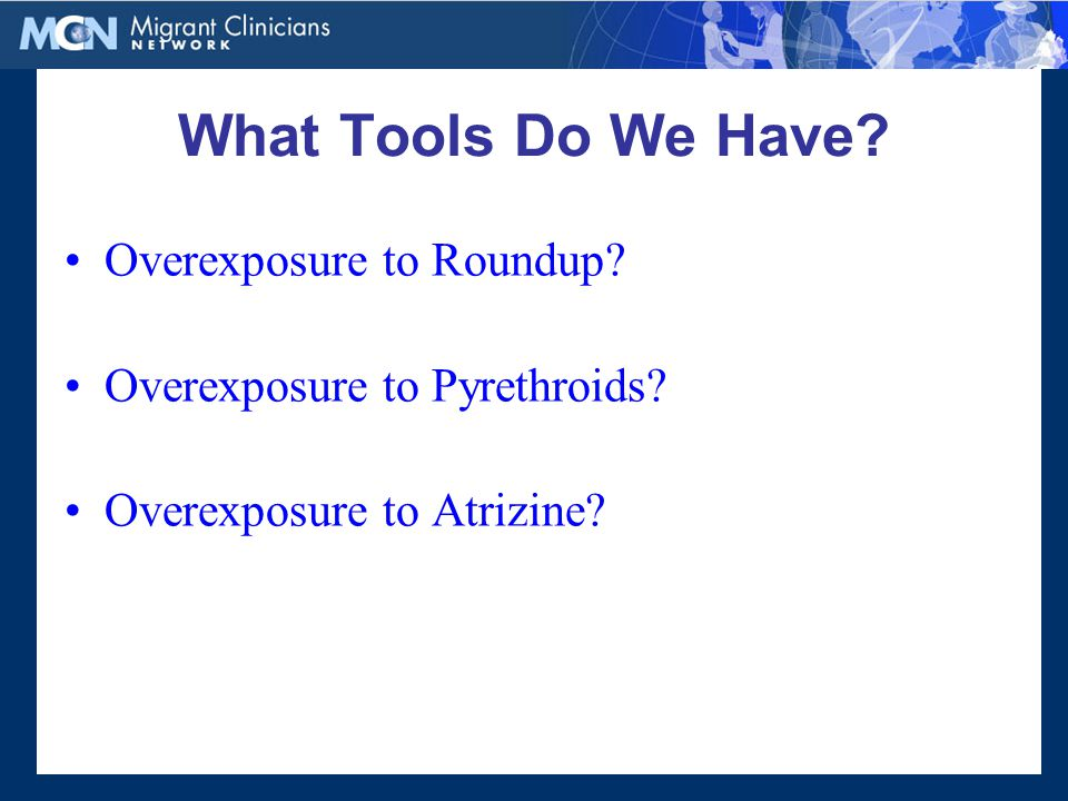 What Tools Do We Have. Overexposure to Roundup. Overexposure to Pyrethroids.