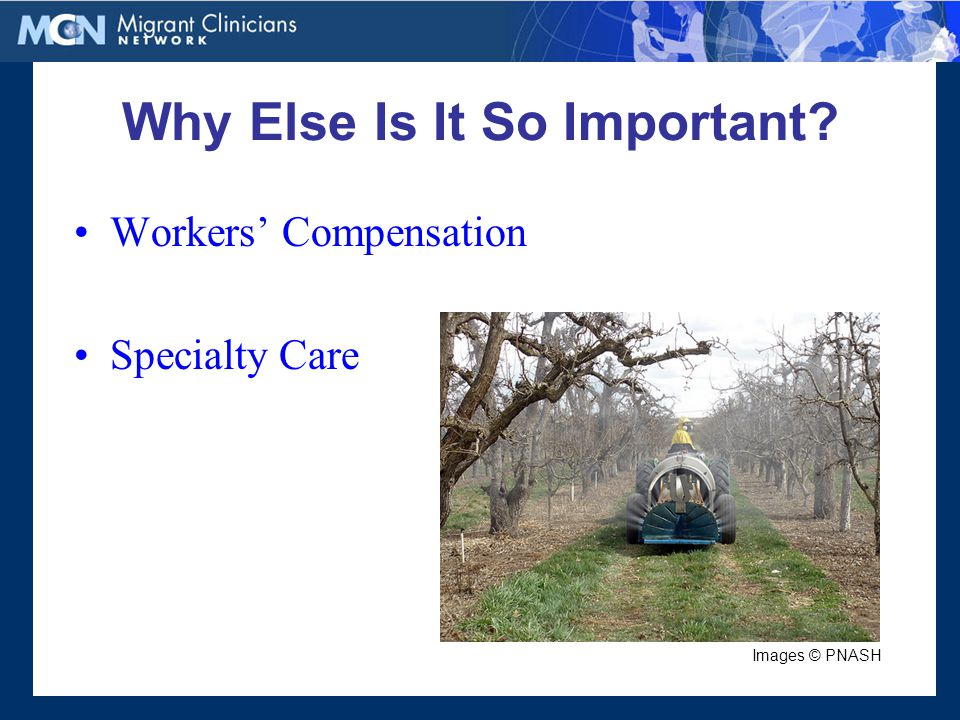 Why Else Is It So Important? Workers' Compensation Specialty Care Images © PNASH