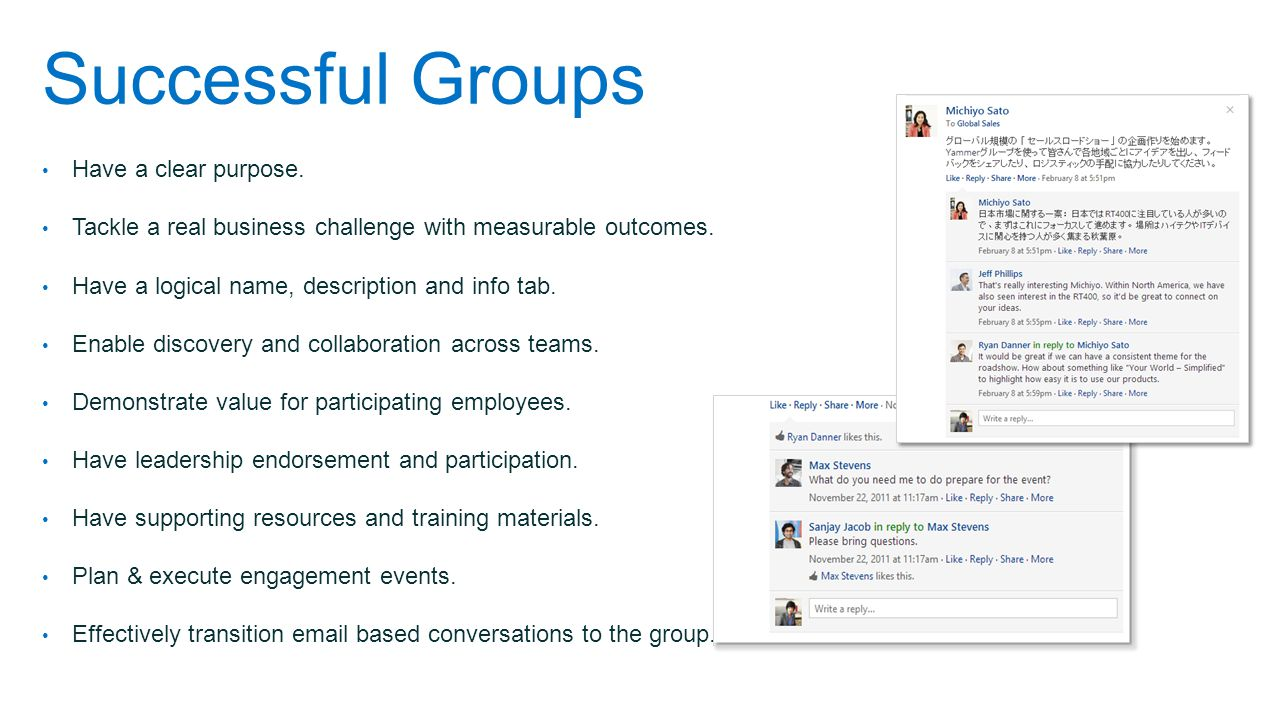Successful Groups Have a clear purpose. Tackle a real business challenge with measurable outcomes. Have a logical name, description and info tab. Enab