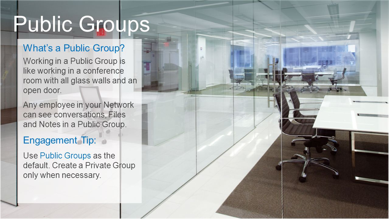 Public Groups What's a Public Group? Working in a Public Group is like working in a conference room with all glass walls and an open door. Any employe