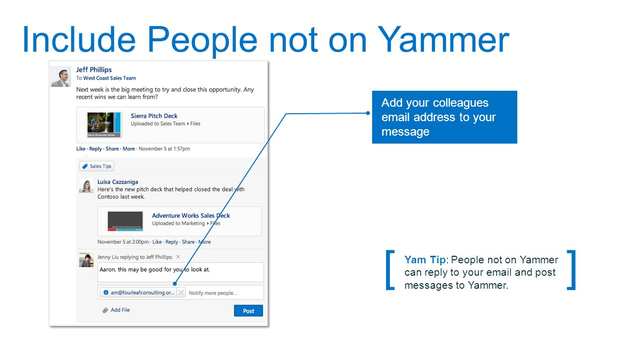 Include People not on Yammer Add your colleagues email address to your message [ ] Yam Tip: People not on Yammer can reply to your email and post mess