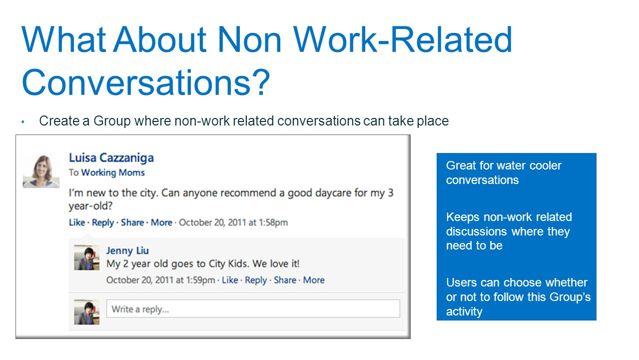What About Non Work-Related Conversations? Create a Group where non-work related conversations can take place Great for water cooler conversations Kee