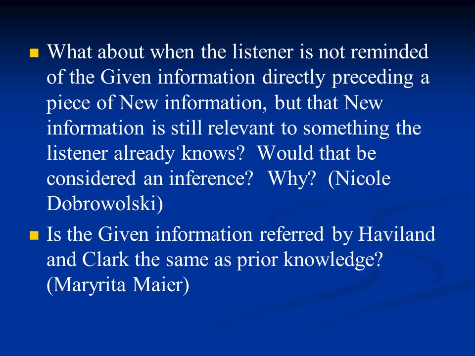 What about when the listener is not reminded of the Given information directly preceding a piece of New information, but that New information is still relevant to something the listener already knows.