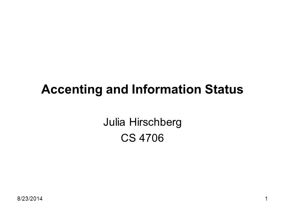 8/23/20141 Accenting and Information Status Julia Hirschberg CS 4706